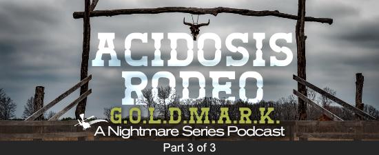 Acidosis Rodeo: G.O.L.D.M.A.R.K. (Part 3 of 3) - Episode 113