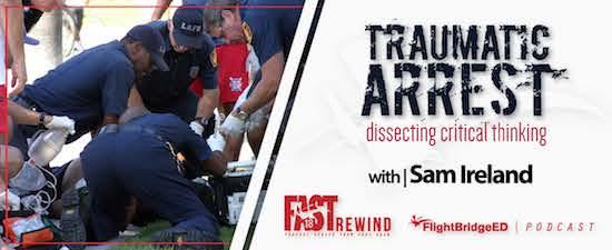 FAST18 Rewind - Traumatic Arrest | Dissecting Critical Thinking w/Sam Ireland